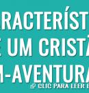 9 características de um cristão bem-aventurado