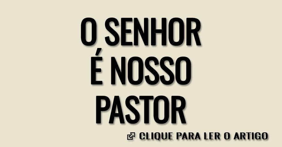 O SENHOR E NOSSO PASTOR