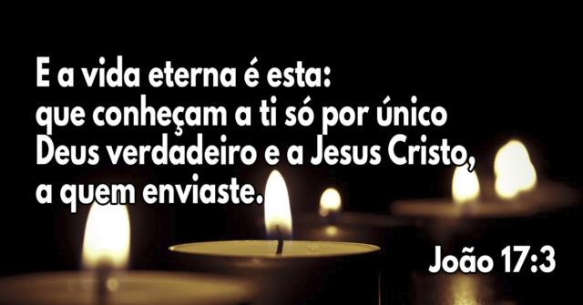 E a vida eterna é esta- que conheçam a ti só por único Deus verdadeiro e a Jesus Cristo, a quem enviaste