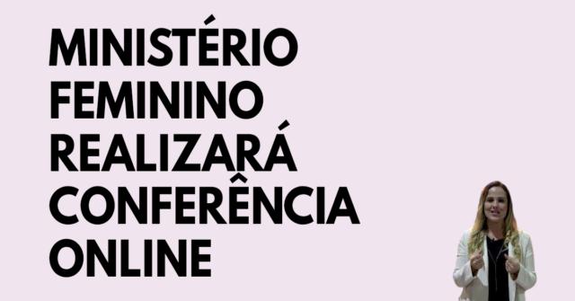 Ministério feminino realizará conferência online