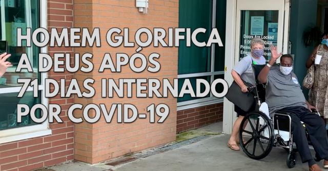 Homem glorifica a Deus após 71 dias de internado por COVID-19