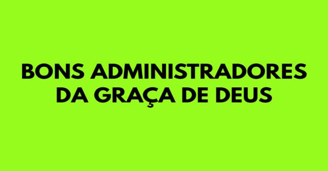 Bons administradores da graça de Deus