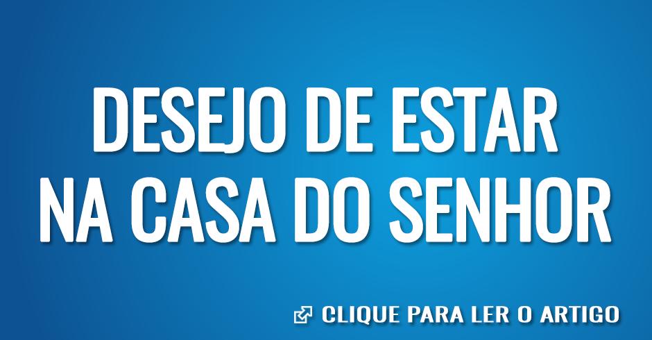 DESEJO DE ESTAR NA CASA DO SENHOR