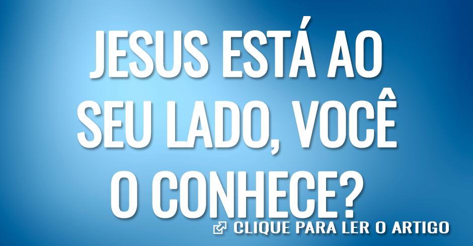 JESÚS ESTÁ AO SEU LADO