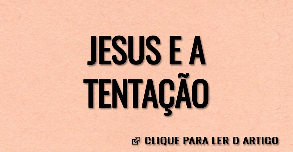 JESUS E A TENTACAO