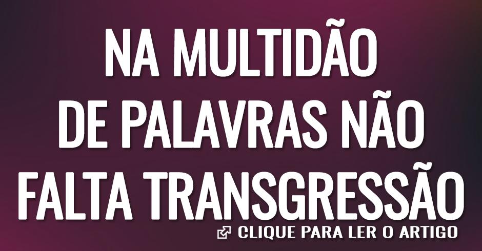 NA MULTIDÂO DE PALAVRAS NÃO FALTA TRANSGRESSÃO
