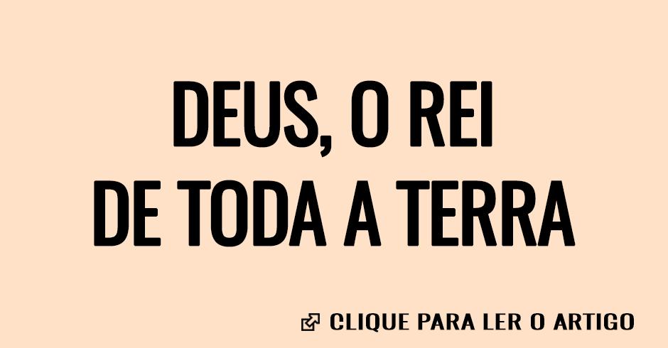 DEUS O REI DE TODA A TERRA