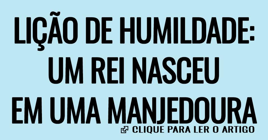 Lição de humildade- Um rei nasceu em uma manjedoura