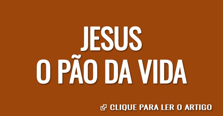 Jesus, o pão da vida