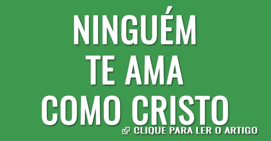 Ninguém te ama como Cristo