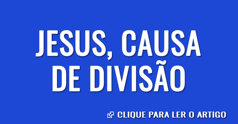 Jesus, causa de divisão