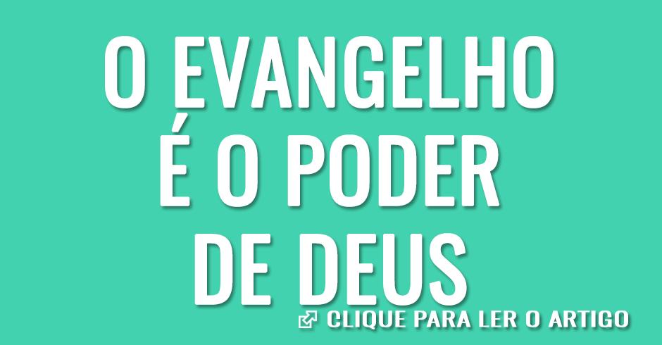 O evangelho é o poder de Deus