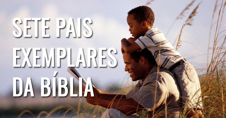 Sete pais exemplares da biblia