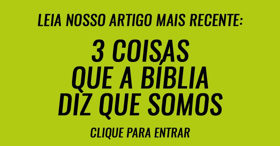 3 coisas que a Bíblia diz que somos