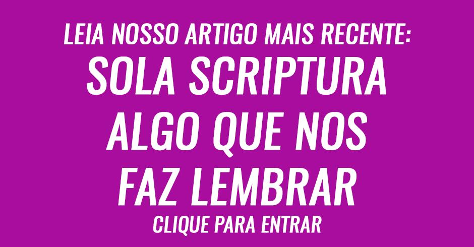 Sola scriptura (somente a Escritura), algo que nos faz lembrar