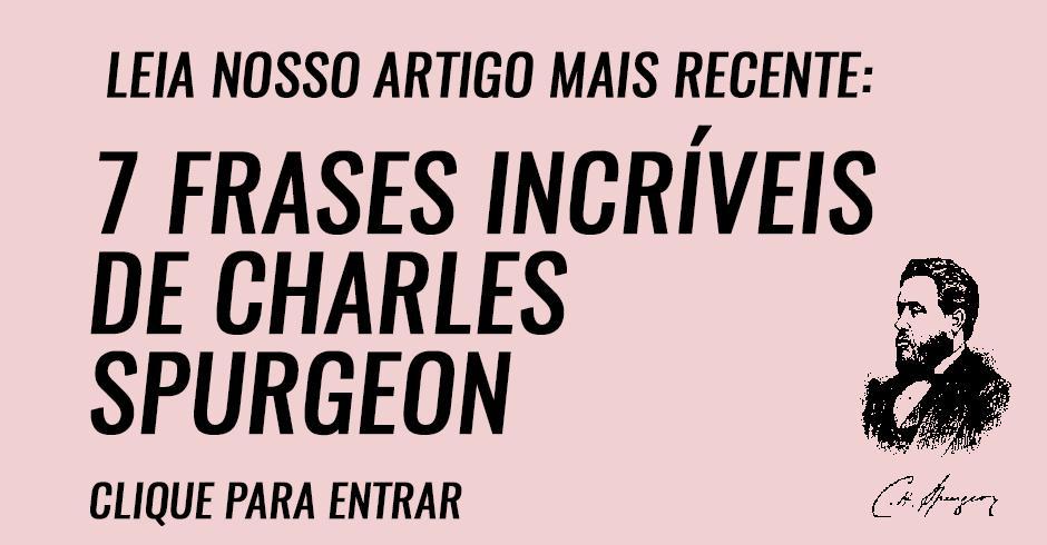 7 frases incríveis de Charles Spurgeon