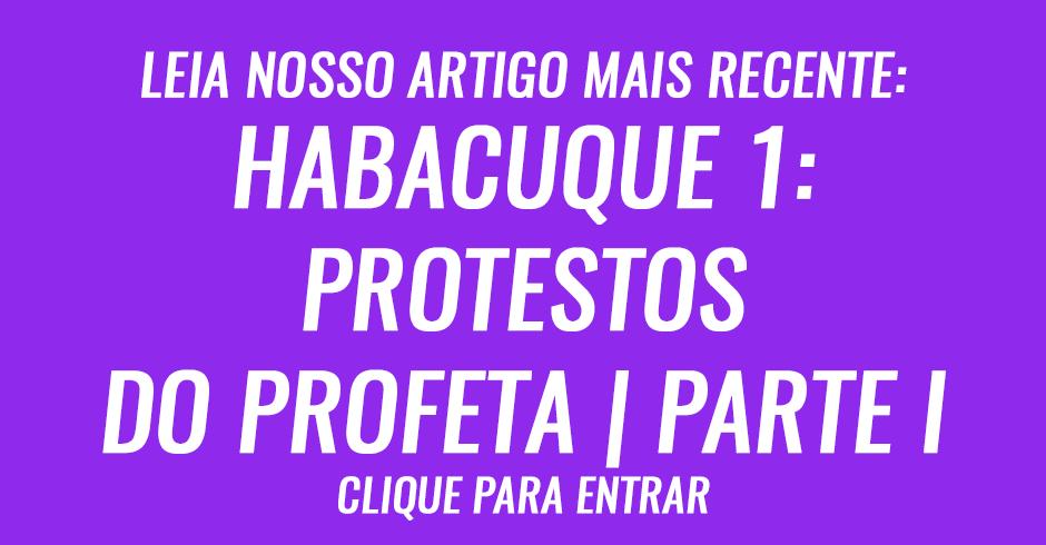 Habacuque capítulo 1- Protestos do profeta | Parte I