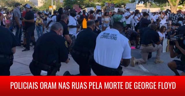 Policiais oram nas ruas pela morte de George Floyd