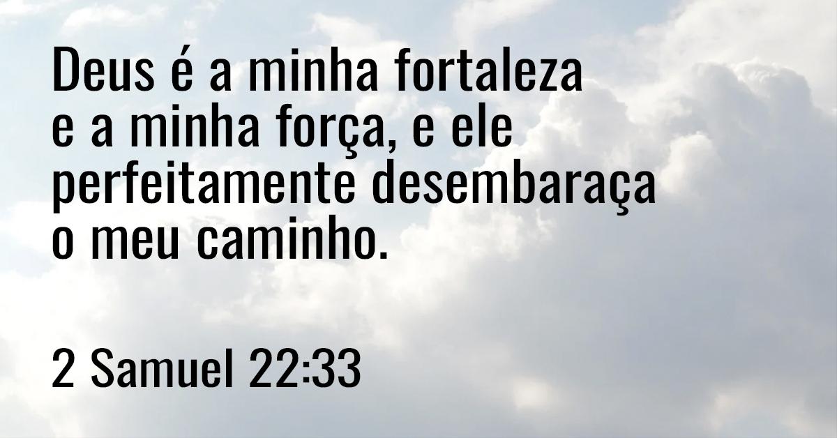 Deus é a minha fortaleza e a minha força, e ele perfeitamente desembaraça o meu caminho
