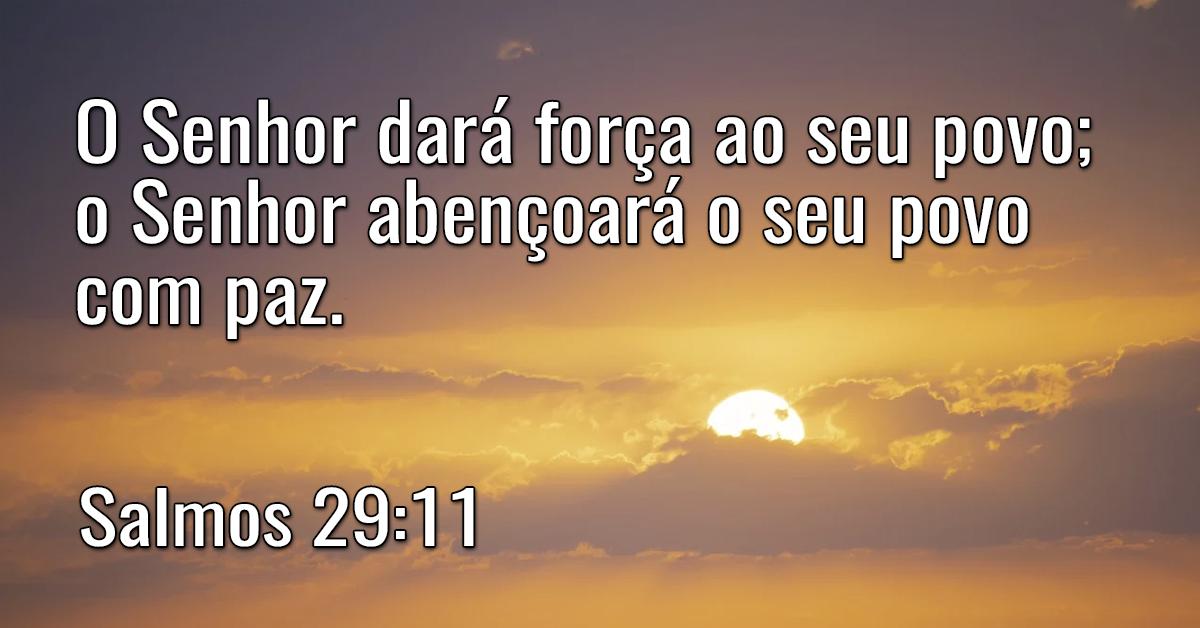 O Senhor dará força ao seu povo; o Senhor abençoará o seu povo com paz