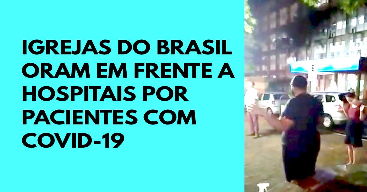 Igrejas do Brasil oram em frente a hospitais por pacientes com COVID-19