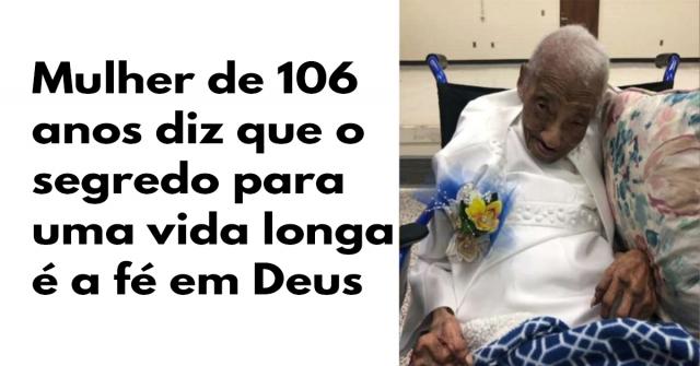Mulher de 106 anos diz que o segredo para uma vida longa é a fé em Deus