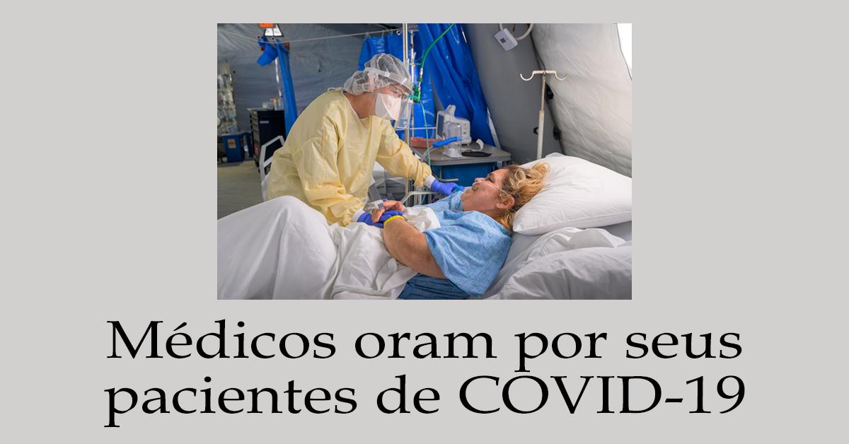 Médicos oram por seus pacientes de COVID-19