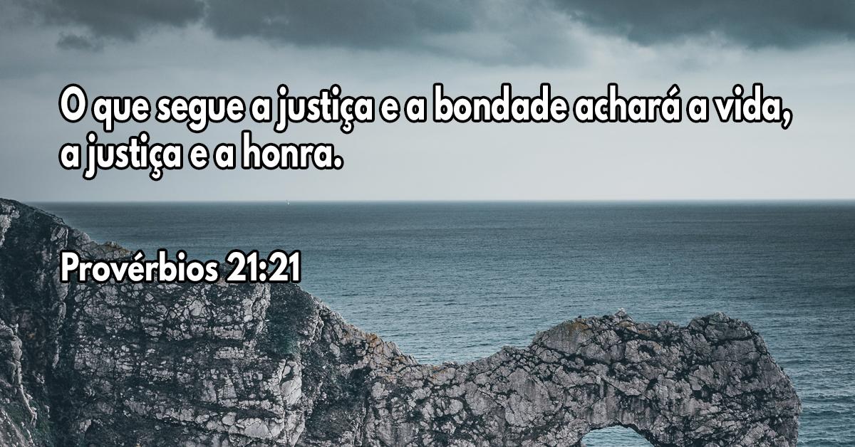 O que segue a justiça e a bondade achará a vida, a justiça e a honra