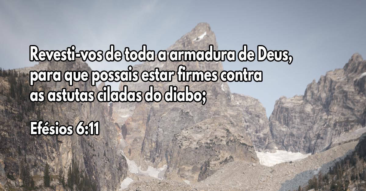 Revesti-vos de toda a armadura de Deus, para que possais estar firmes contra as astutas ciladas do diabo