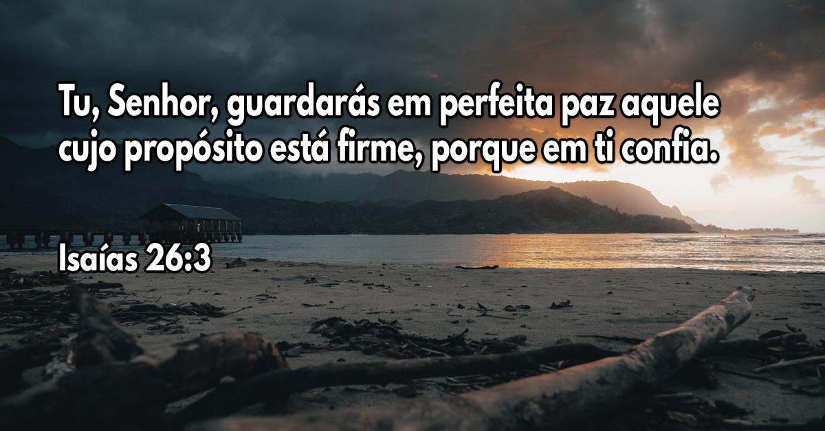 Tu, Senhor, guardarás em perfeita paz aquele cujo propósito está firme, porque em ti confia