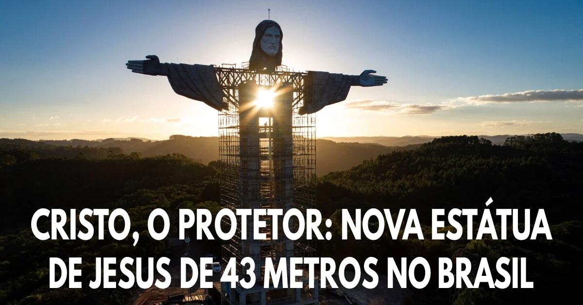 Cristo, o Protetor- nova estátua de Jesus de 43 metros no Brasil