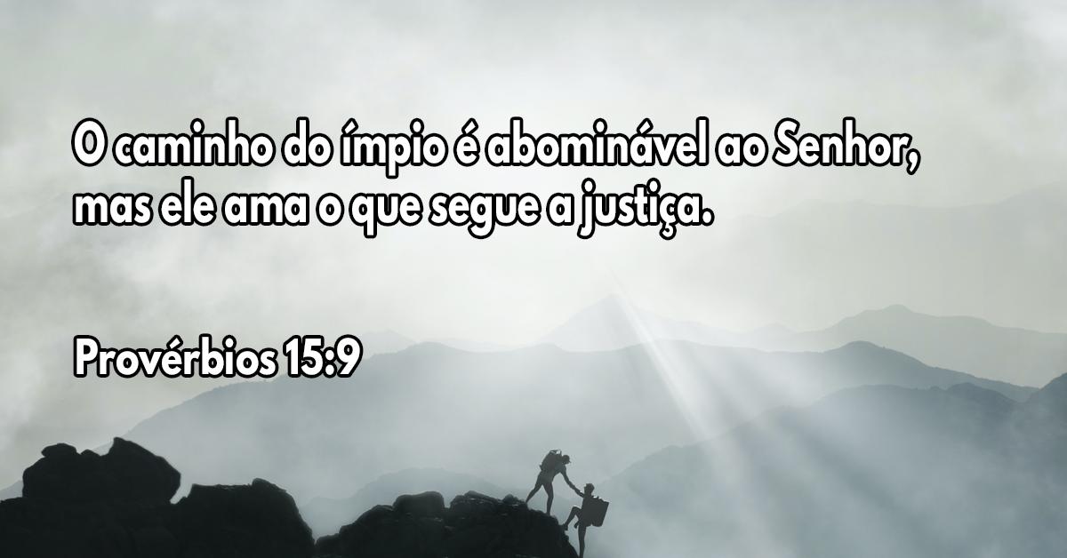 O caminho do ímpio é abominável ao Senhor, mas ele ama o que segue a justiça