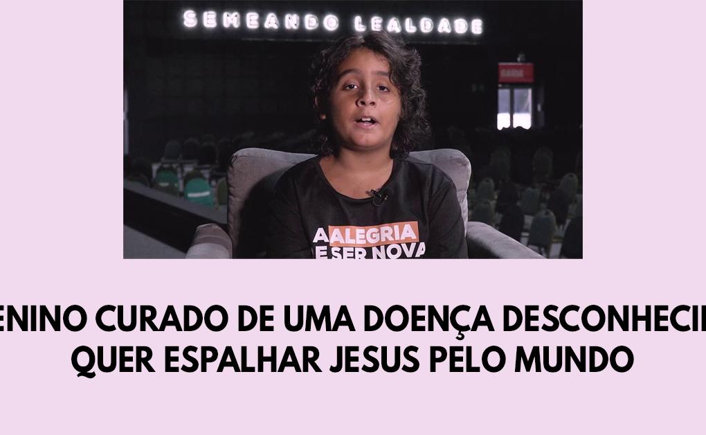 Menino curado de uma doença desconhecida quer espalhar Jesus pelo mundo